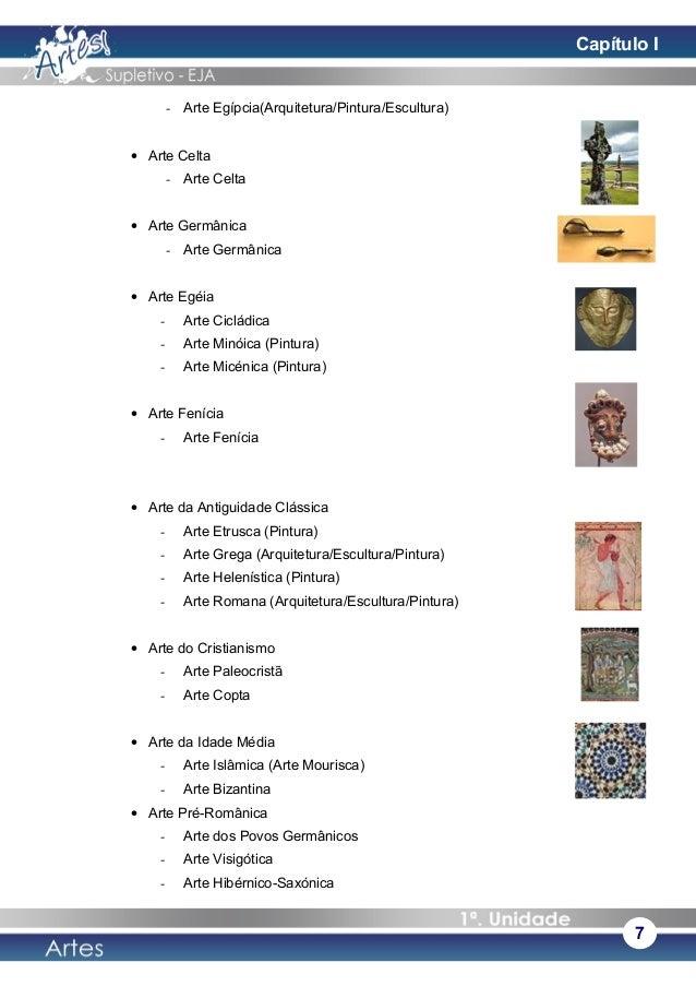 - Arte Egípcia(Arquitetura/Pintura/Escultura) • Arte Celta - Arte Celta • Arte Germânica - Arte Germânica • Arte Egéia - A...