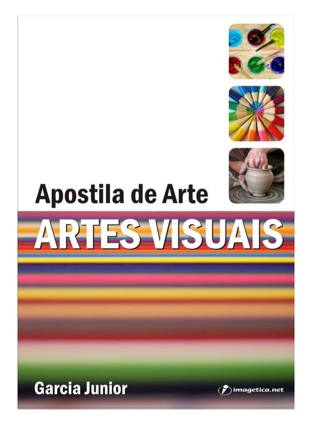 APOSTILA DE ARTE – ARTES VISUAIS – Garcia Junior 2 Apostila de Arte ARTES VISUAIS Garcia Junior