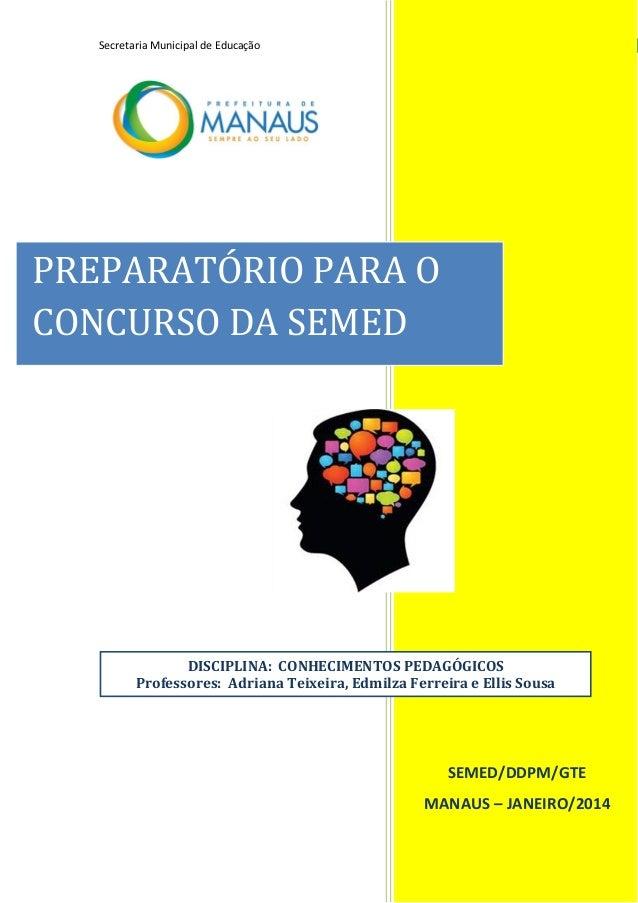 1Secretaria Municipal de Educação SEMED/DDPM/GTE MANAUS – JANEIRO/2014 PREPARATÓRIO PARA O CONCURSO DA SEMED DISCIPLINA: C...