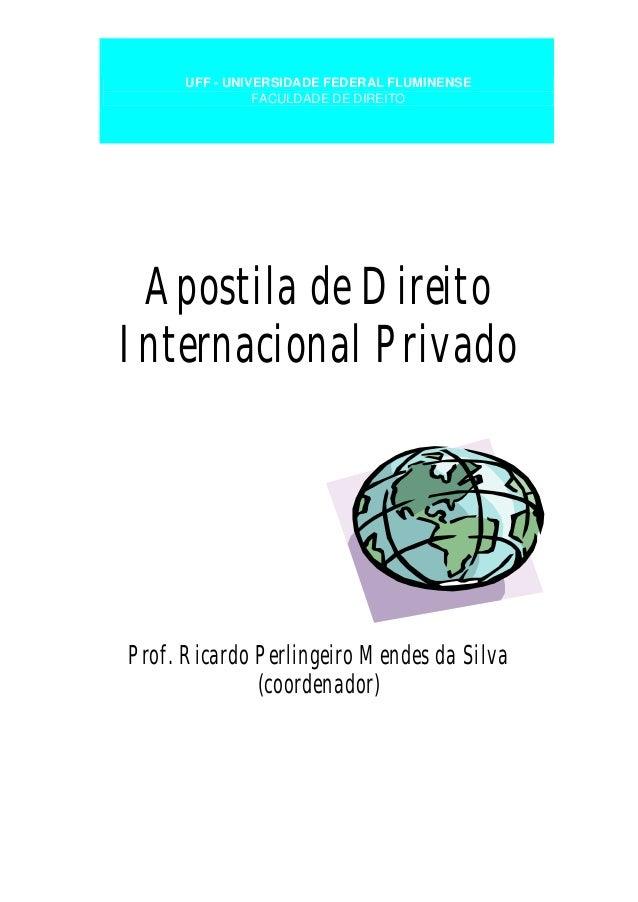 Apostila de Direito Internacional Privado Prof. Ricardo Perlingeiro Mendes da Silva (coordenador) UFF - UNIVERSIDADE FEDER...