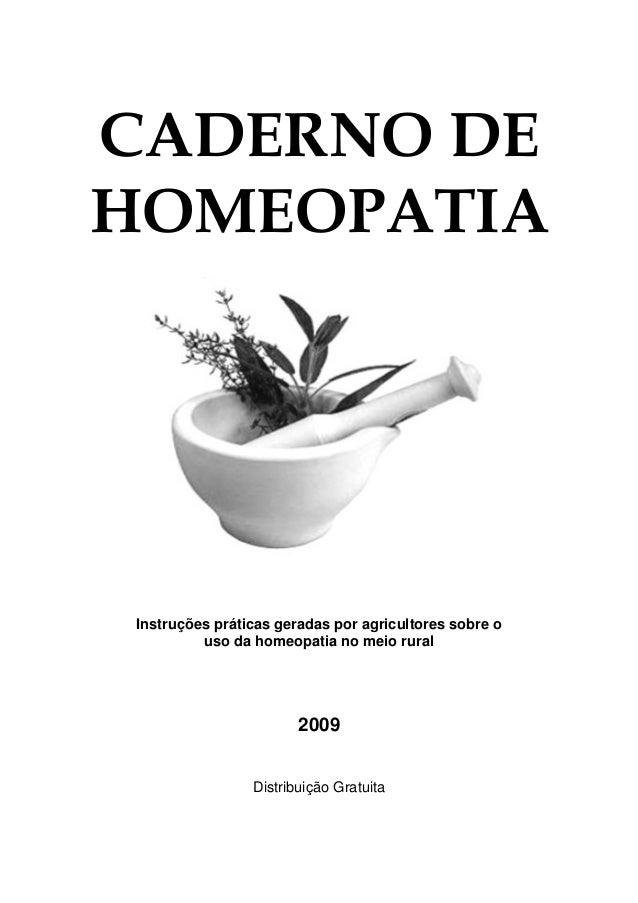 CADERNO DE HOMEOPATIA Instruções práticas geradas por agricultores sobre o uso da homeopatia no meio rural 2009 Distribuiç...