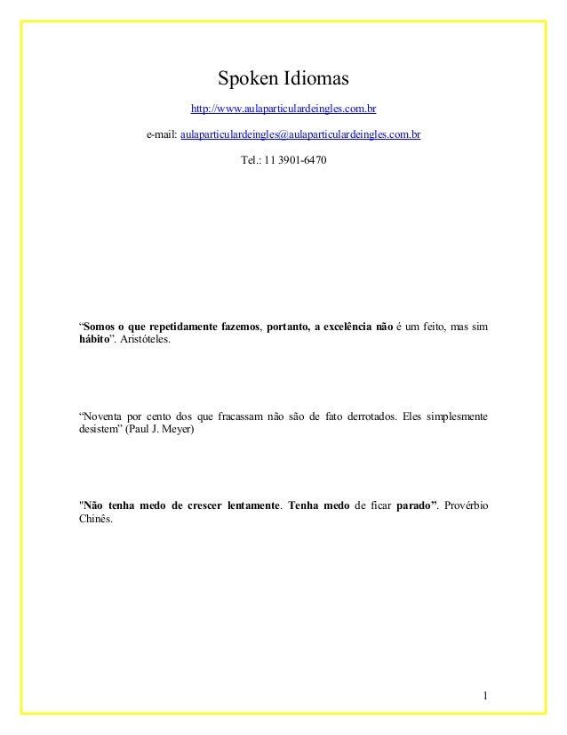 Spoken Idiomas http://www.aulaparticulardeingles.com.br e-mail: aulaparticulardeingles@aulaparticulardeingles.com.br Tel.:...