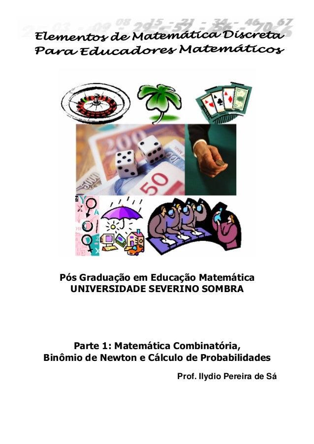 Pós Graduação em Educação Matemática UNIVERSIDADE SEVERINO SOMBRA Parte 1: Matemática Combinatória, Binômio de Newton e Cá...