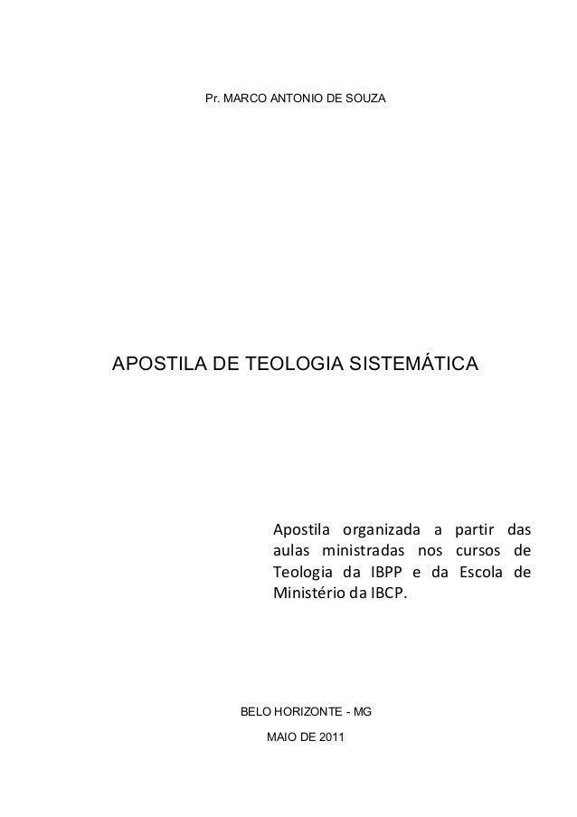 Pr. MARCO ANTONIO DE SOUZA APOSTILA DE TEOLOGIA SISTEMÁTICA BELO HORIZONTE - MG MAIO DE 2011 Apostila organizada a partir ...