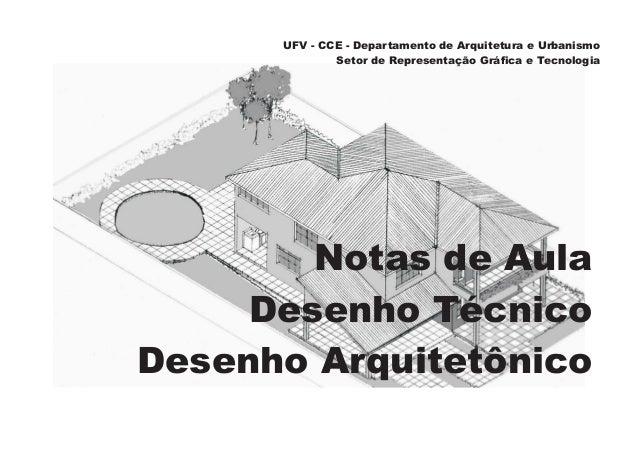 UFV - CCE - Departamento de Arquitetura e Urbanismo Setor de Representação Gráfica e Tecnologia Notas de Aula Desenho Técn...