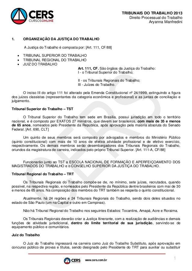 www.cers.com.br  TRIBUNAIS DO TRABALHO 2013  Direito Processual do Trabalho  Aryanna Manfredini  1  1. ORGANIZAÇÃO DA JUST...