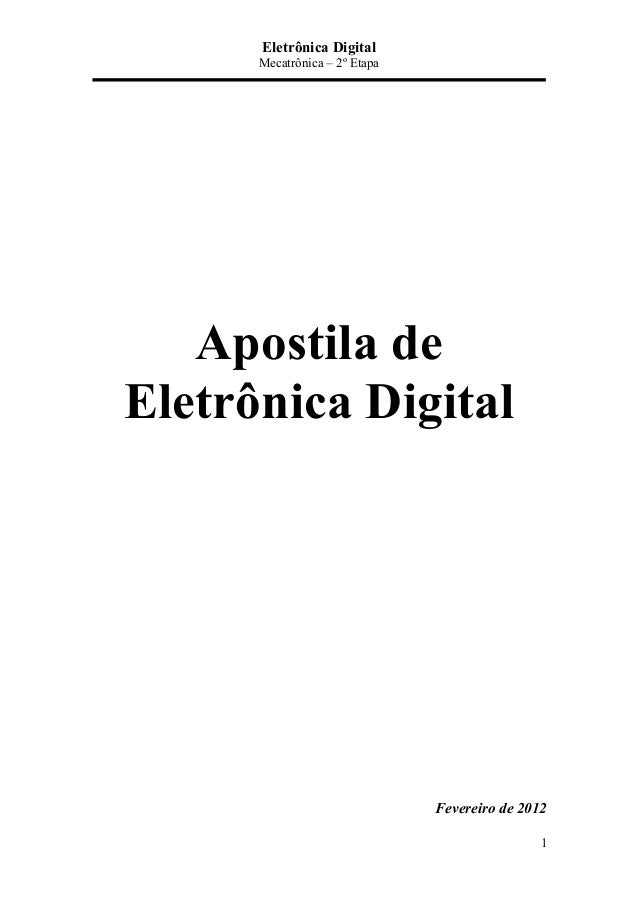 Eletrônica Digital Mecatrônica – 2º Etapa 1 Apostila de Eletrônica Digital Fevereiro de 2012