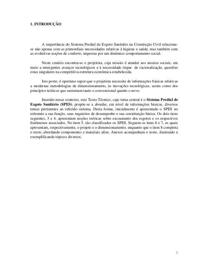 1 1. INTRODUÇÃO A importância do Sistema Predial de Esgoto Sanitário na Construção Civil relaciona- se não apenas com as p...