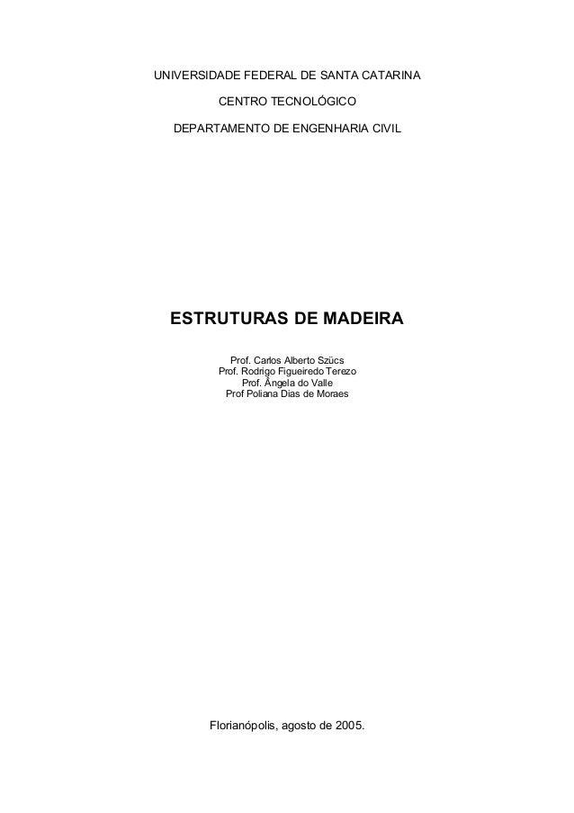 UNIVERSIDADE FEDERAL DE SANTA CATARINACENTRO TECNOLÓGICODEPARTAMENTO DE ENGENHARIA CIVILESTRUTURAS DE MADEIRAProf. Carlos ...