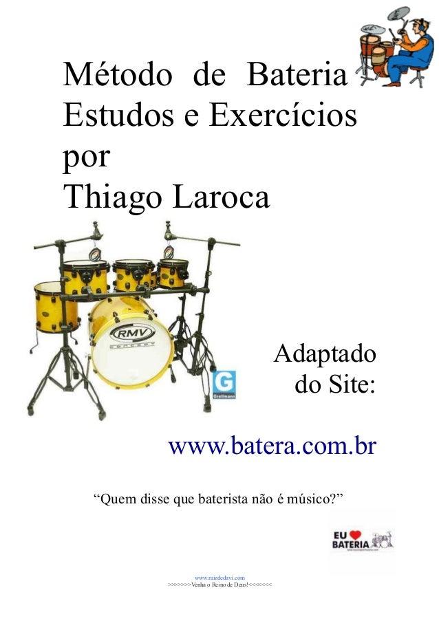 """Método de Bateria  Estudos e Exercícios  por  Thiago Laroca  Adaptado  do Site:  www.batera.com.br  """"Quem disse que bateri..."""