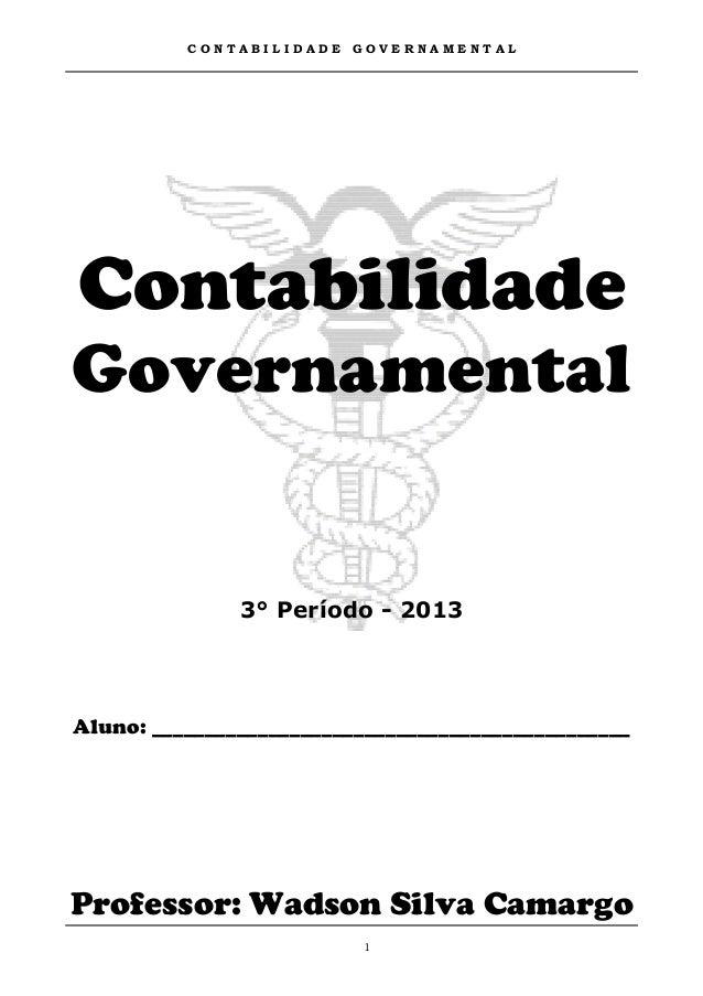 CONTABILIDADE   GOVERNAMENTALContabilidadeGovernamental               3° Período - 2013Aluno: ____________________________...