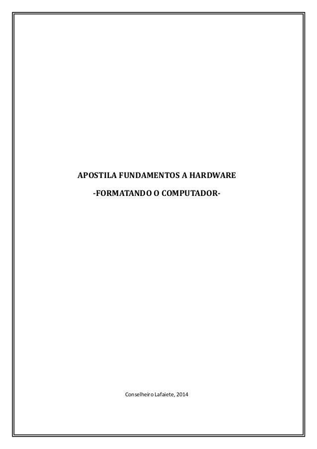 APOSTILA FUNDAMENTOS A HARDWARE -FORMATANDO O COMPUTADOR- Conselheiro Lafaiete, 2014
