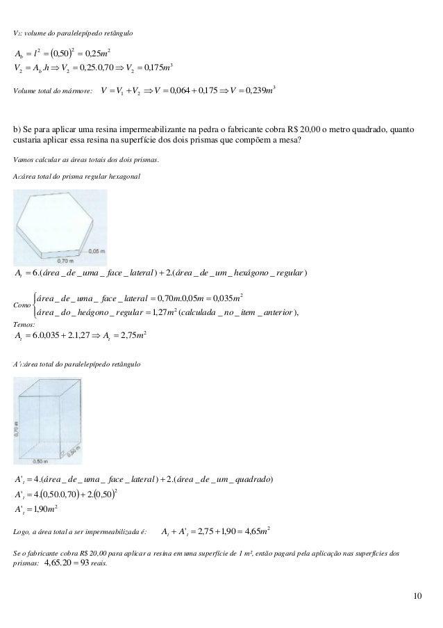 10 V2: volume do paralelepípedo retângulo   222 25,050,0 mlAb  3 222 175,070,0.25,0. mVVhAV b  Volume total do m...
