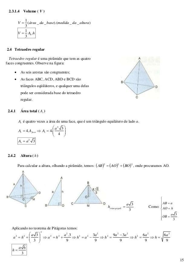 15 2.3.1.4 Volume ( V ) )__).(__( 3 1 alturadamedidabasedaáreaV  hAV b . 3 1  2.4 Tetraedro regular Tetraedro regular é ...
