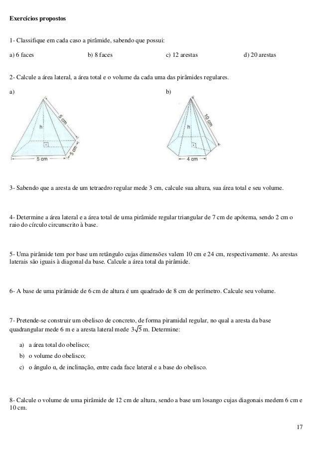 17 Exercícios propostos 1- Classifique em cada caso a pirâmide, sabendo que possui: a) 6 faces b) 8 faces c) 12 arestas d)...