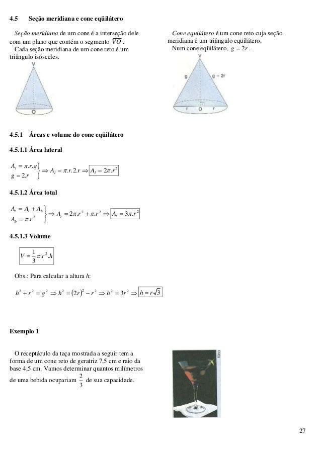 27 4.5 Seção meridiana e cone eqüilátero Seção meridiana de um cone é a interseção dele com um plano que contém o segmento...