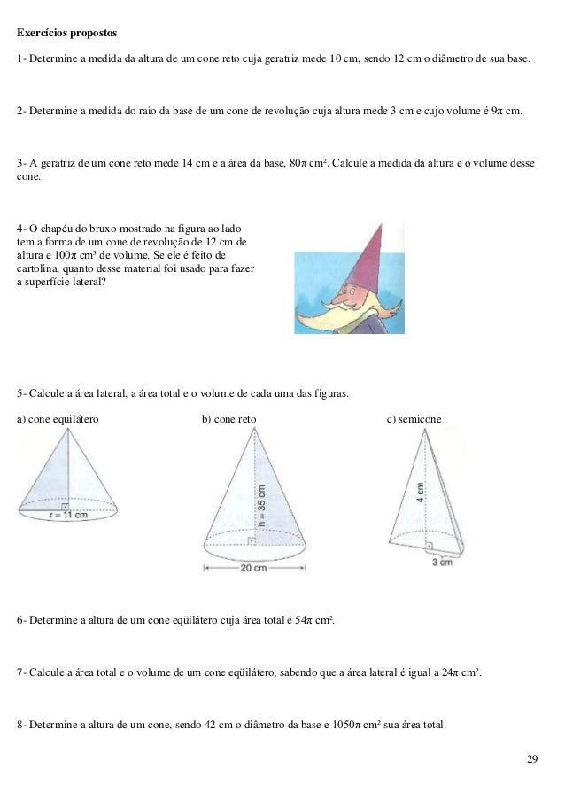 29 Exercícios propostos 1- Determine a medida da altura de um cone reto cuja geratriz mede 10 cm, sendo 12 cm o diâmetro d...