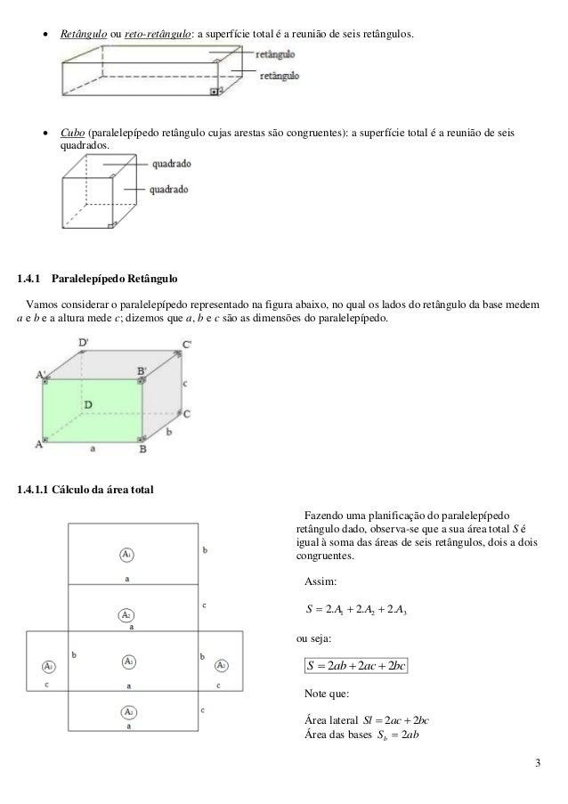 3  Retângulo ou reto-retângulo: a superfície total é a reunião de seis retângulos.  Cubo (paralelepípedo retângulo cujas...