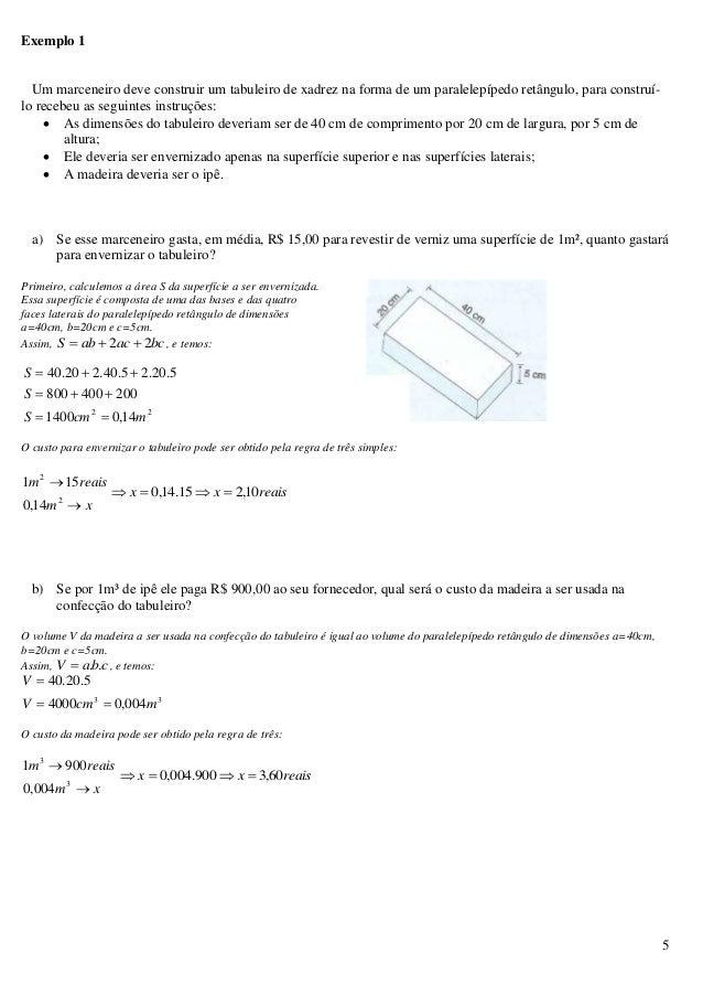 5 Exemplo 1 Um marceneiro deve construir um tabuleiro de xadrez na forma de um paralelepípedo retângulo, para construí- lo...