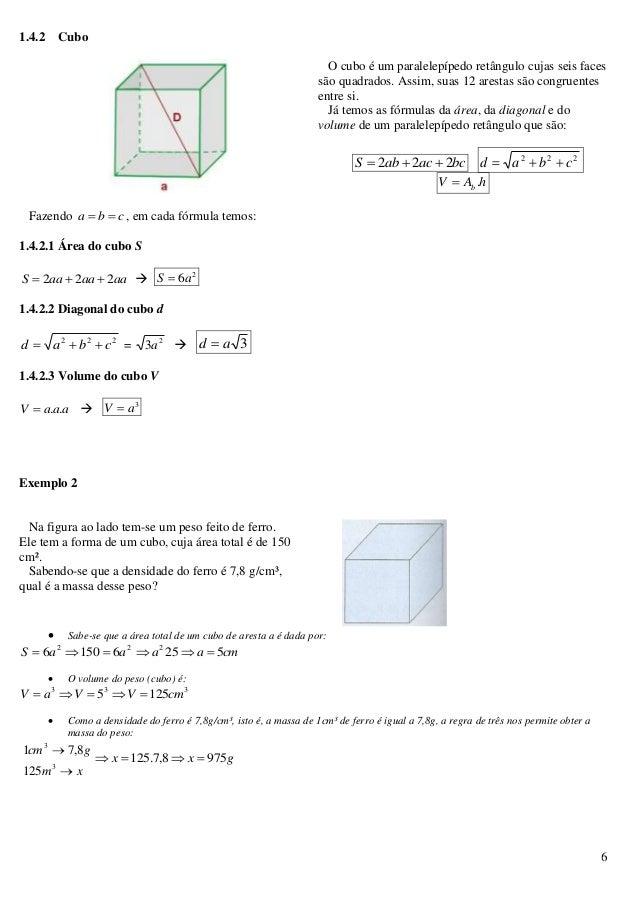 6 1.4.2 Cubo O cubo é um paralelepípedo retângulo cujas seis faces são quadrados. Assim, suas 12 arestas são congruentes e...