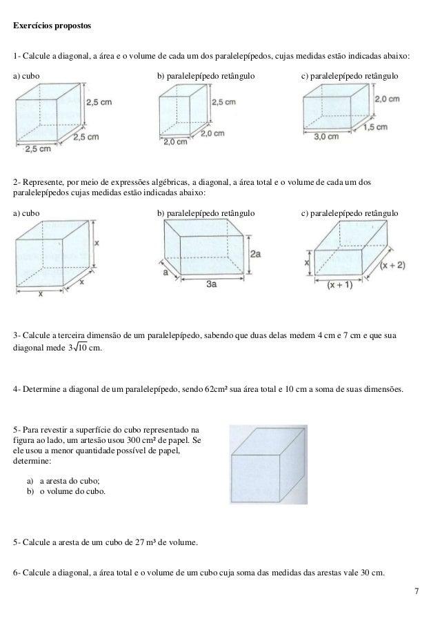 7 Exercícios propostos 1- Calcule a diagonal, a área e o volume de cada um dos paralelepípedos, cujas medidas estão indica...