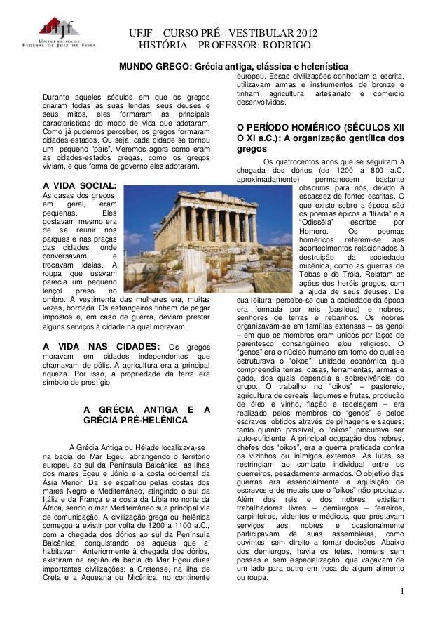 UFJF – CURSO PRÉ - VESTIBULAR 2012 HISTÓRIA – PROFESSOR: RODRIGO 1 MUNDO GREGO: Grécia antiga, clássica e helenística Dura...