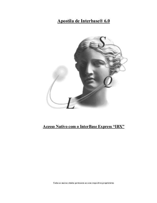 """Apostila de Interbase® 6.0  Acesso Nativo com o InterBase Express """"IBX""""  Todas as marcas citadas pertencem aos seus respec..."""