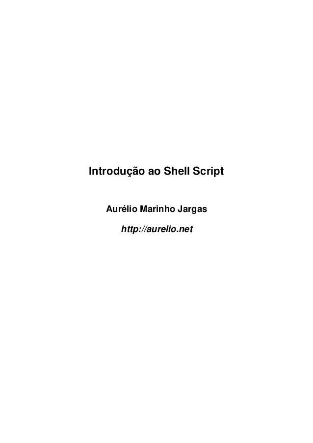 Introdução ao Shell Script   Aurélio Marinho Jargas      http://aurelio.net