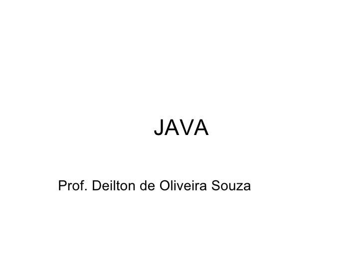 JAVA Prof. Deilton de Oliveira Souza