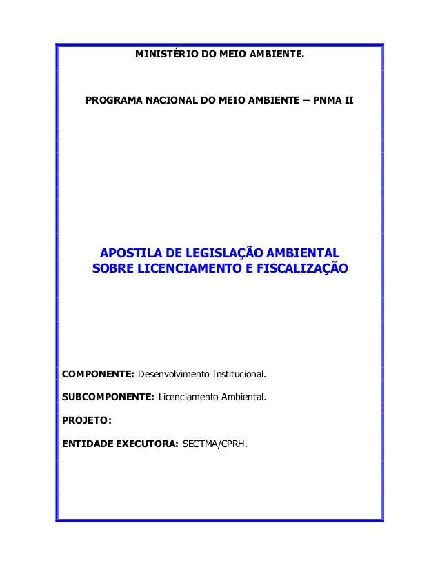 MINISTÉRIO DO MEIO AMBIENTE. PROGRAMA NACIONAL DO MEIO AMBIENTE – PNMA II APOSTILA DE LEGISLAÇÃO AMBIENTAL SOBRE LICENCIAM...