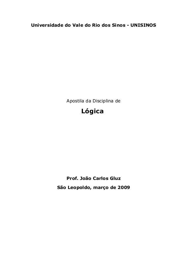 Universidade do Vale do Rio dos Sinos - UNISINOS Apostila da Disciplina de Lógica Prof. João Carlos Gluz São Leopoldo, mar...