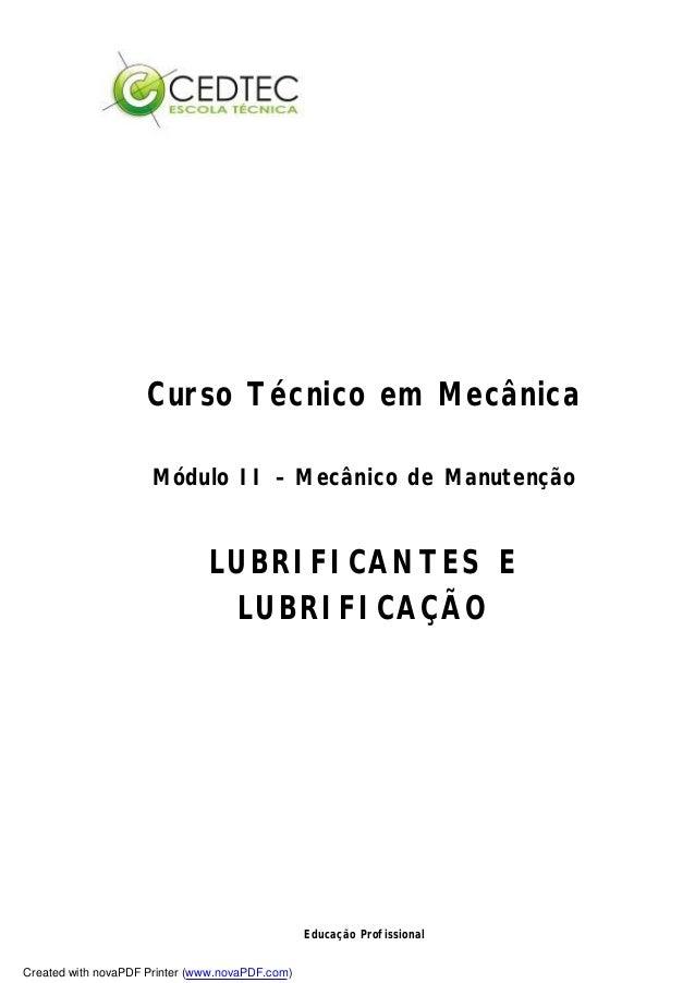Educação Profissional Curso Técnico em Mecânica Módulo II – Mecânico de Manutenção LUBRIFICANTES E LUBRIFICAÇÃO Created wi...