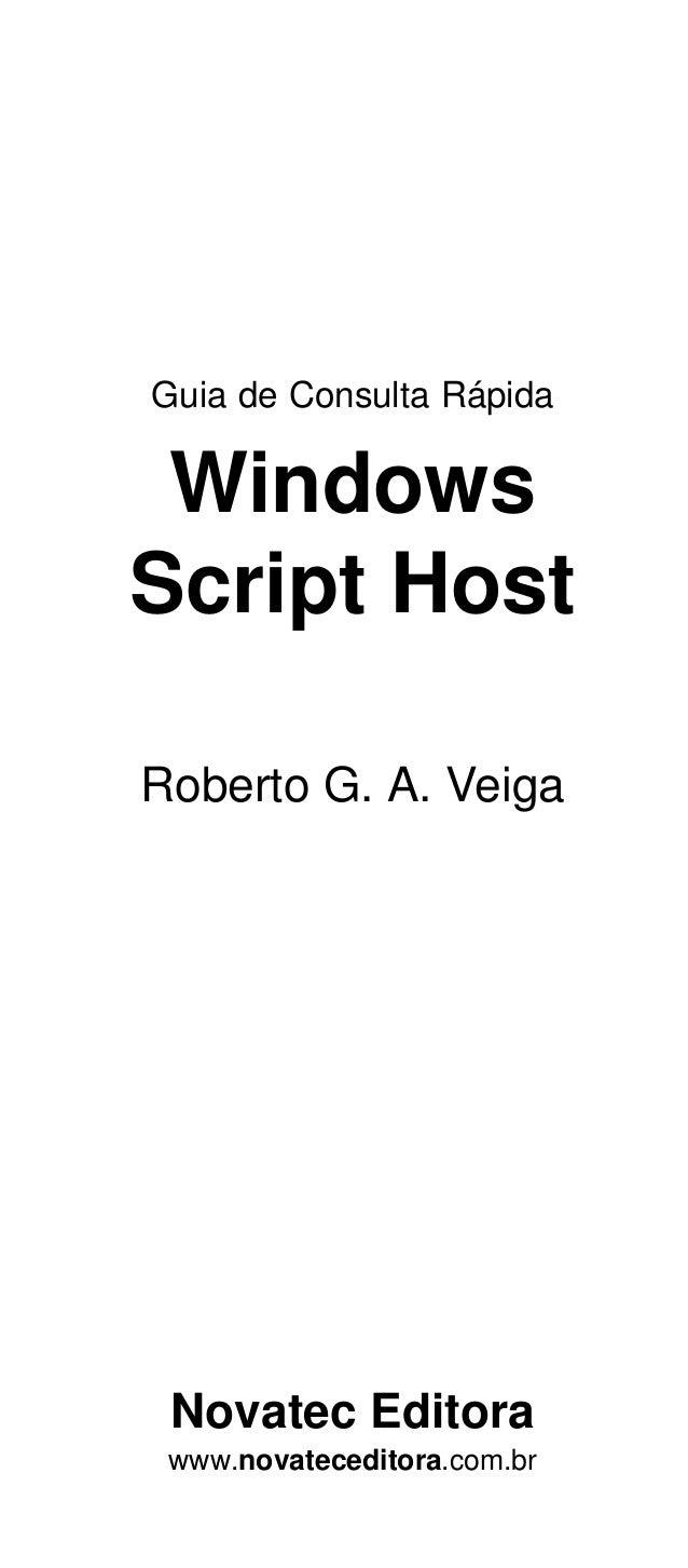 Guia de Consulta Rápida  Windows Script Host Roberto G. A. Veiga  Novatec Editora www.novateceditora.com.br