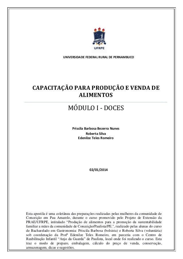 UNIVERSIDADE FEDERAL RURAL DE PERNAMBUCO  CAPACITAÇÃO PARA PRODUÇÃO E VENDA DE ALIMENTOS  MÓDULO I - DOCES  Priscila Barbo...