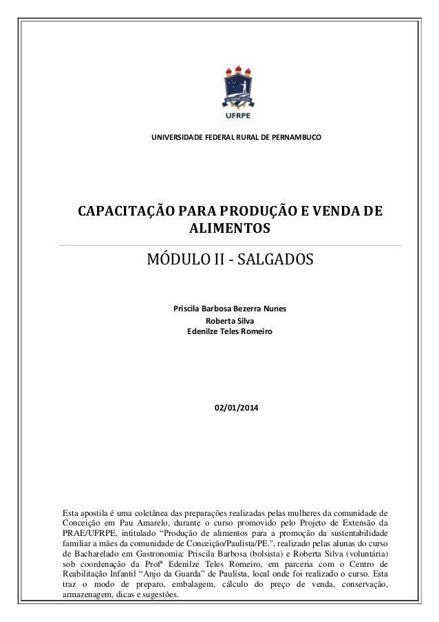 UNIVERSIDADE FEDERAL RURAL DE PERNAMBUCO  CAPACITAÇÃO PARA PRODUÇÃO E VENDA DE ALIMENTOS  MÓDULO II - SALGADOS  Priscila B...