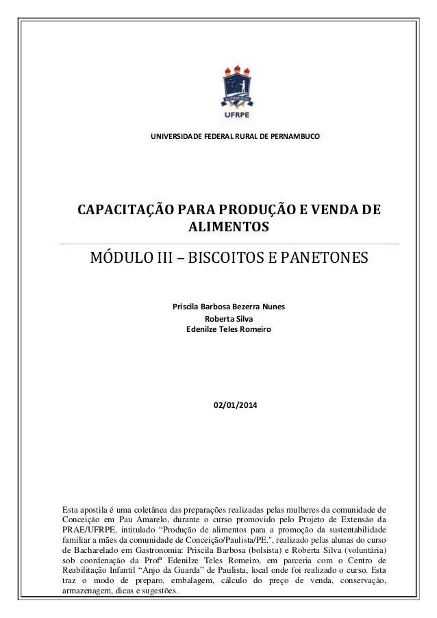 UNIVERSIDADE FEDERAL RURAL DE PERNAMBUCO  CAPACITAÇÃO PARA PRODUÇÃO E VENDA DE ALIMENTOS  MÓDULO III – BISCOITOS E PANETON...