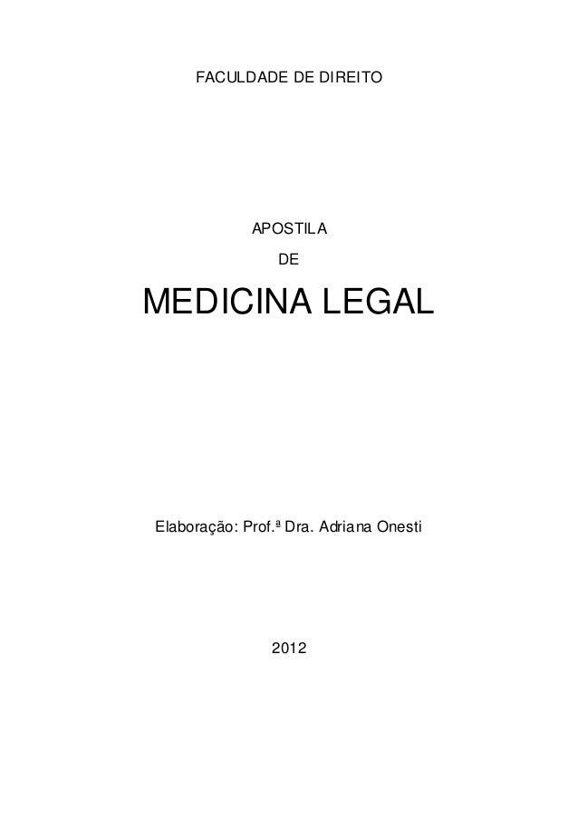 FACULDADE DE DIREITO APOSTILA DE MEDICINA LEGAL Elaboração: Prof.ª Dra. Adriana Onesti 2012