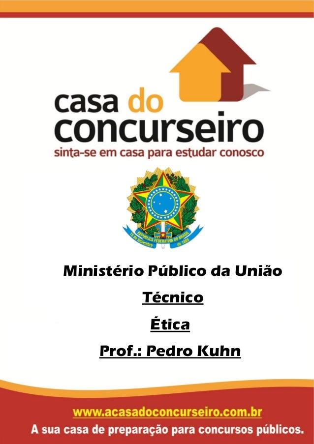 Ética Prof.: Pedro Kuhn Ministério Público da União Técnico