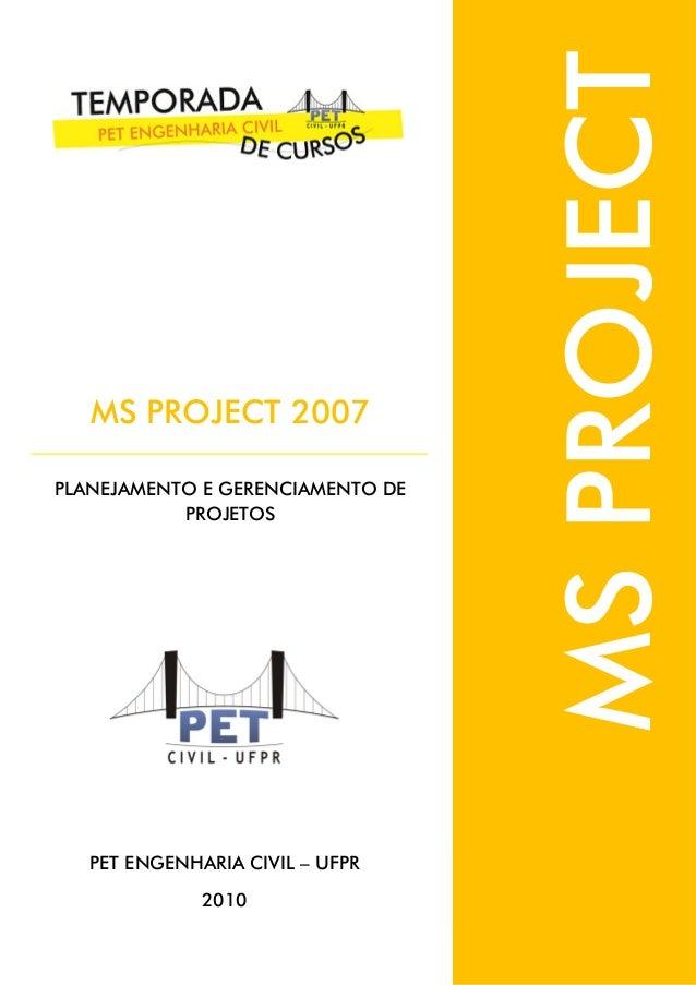 PLANEJAMENTO E GERENCIAMENTO DE PROJETOS  PET ENGENHARIA CIVIL – UFPR 2010  MS PROJECT  MS PROJECT 2007
