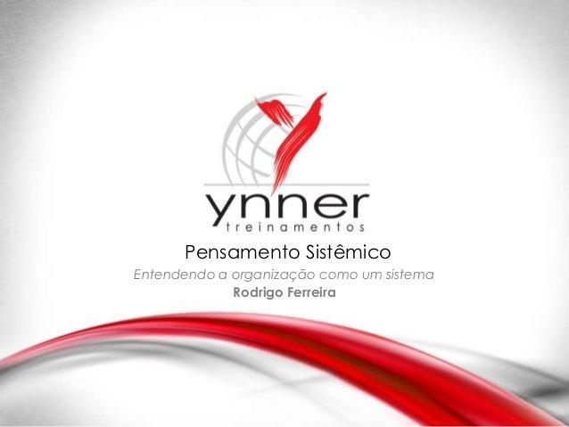 Pensamento Sistêmico  Entendendo a organização como um sistema  Rodrigo Ferreira
