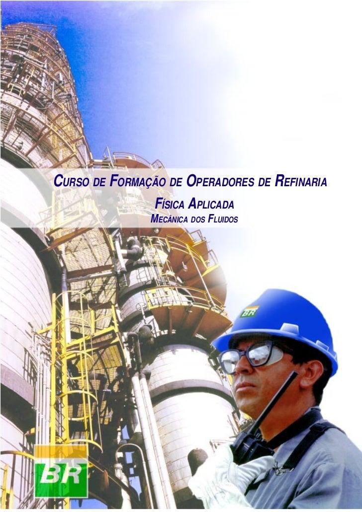 Mecânica dos FluidosCURSO DE FORMAÇÃO DE OPERADORES DE REFINARIA                FÍSICA APLICADA               MECÂNICA DOS...