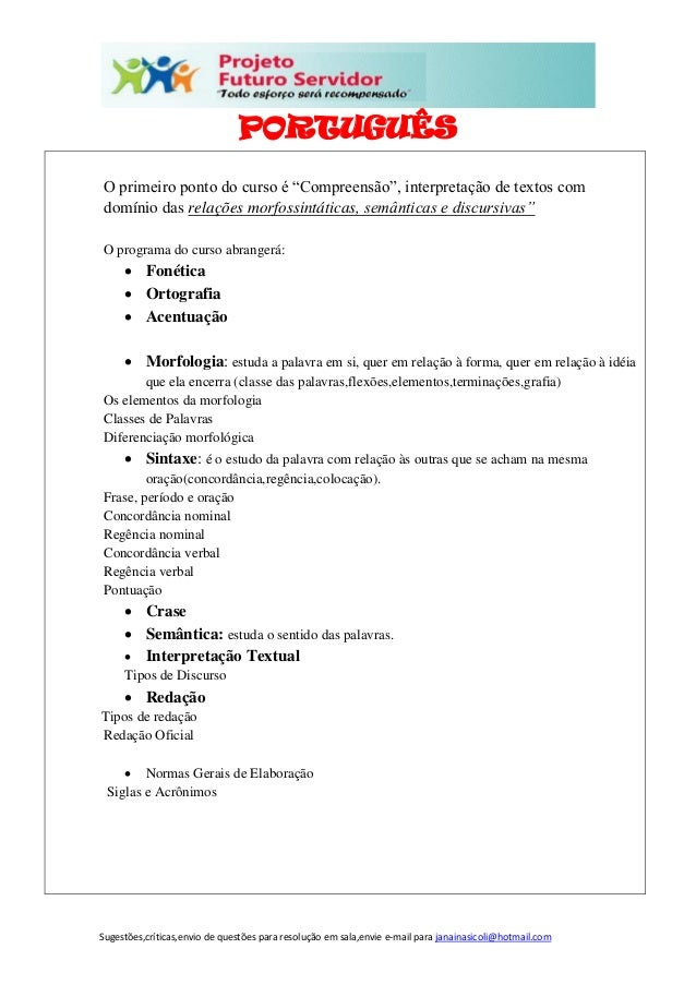 Sugestões,críticas,envio de questões para resolução em sala,envie e-mail para janainasicoli@hotmail.com PORTUGUÊS O primei...