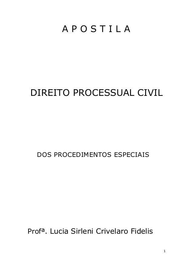 A P O S T I L A DIREITO PROCESSUAL CIVIL DOS PROCEDIMENTOS ESPECIAIS Profª. Lucia Sirleni Crivelaro Fidelis 1