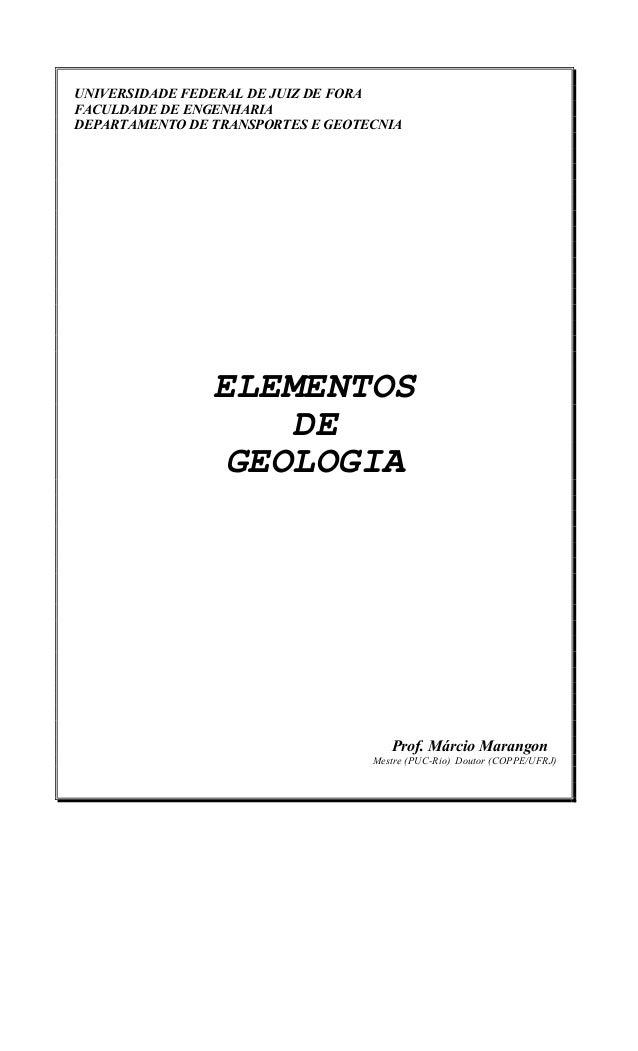 UNIVERSIDADE FEDERAL DE JUIZ DE FORA FACULDADE DE ENGENHARIA DEPARTAMENTO DE TRANSPORTES E GEOTECNIA ELEMENTOS DE GEOLOGIA...