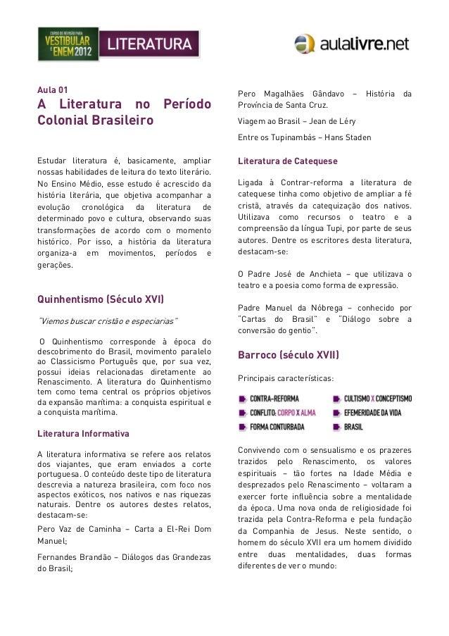 Aula 01 A Literatura no Período Colonial Brasileiro Estudar literatura é, basicamente, ampliar nossas habilidades de leitu...