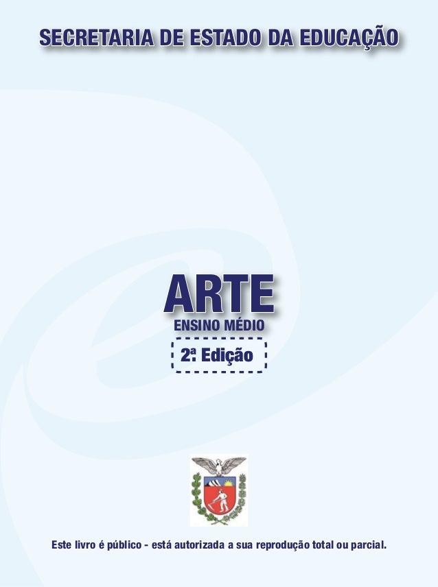 ARTEENSINO MÉDIO SECRETARIA DE ESTADO DA EDUCAÇÃO Este livro é público - está autorizada a sua reprodução total ou parcial...