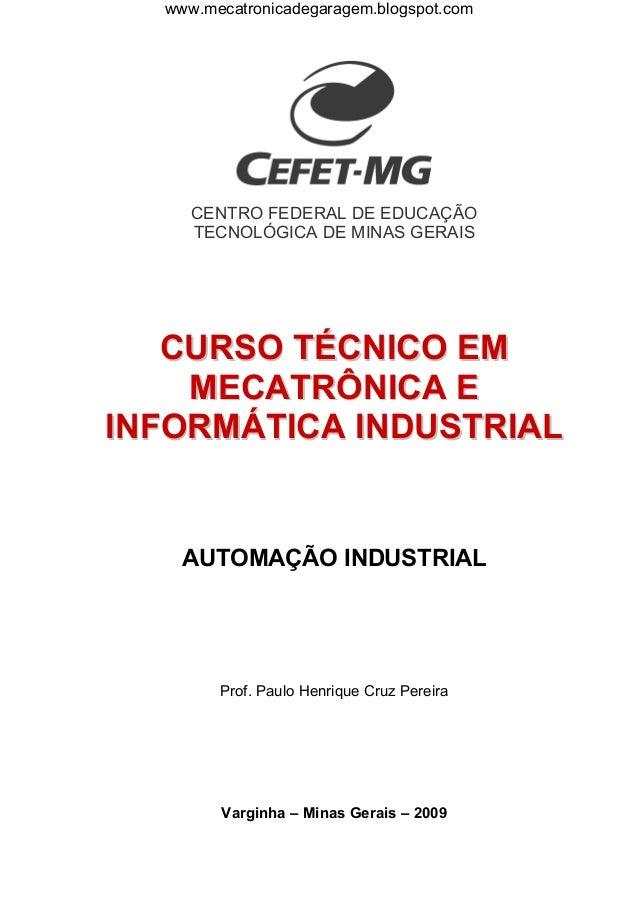 www.mecatronicadegaragem.blogspot.com     CENTRO FEDERAL DE EDUCAÇÃO     TECNOLÓGICA DE MINAS GERAIS   CURSO TÉCNICO EM   ...