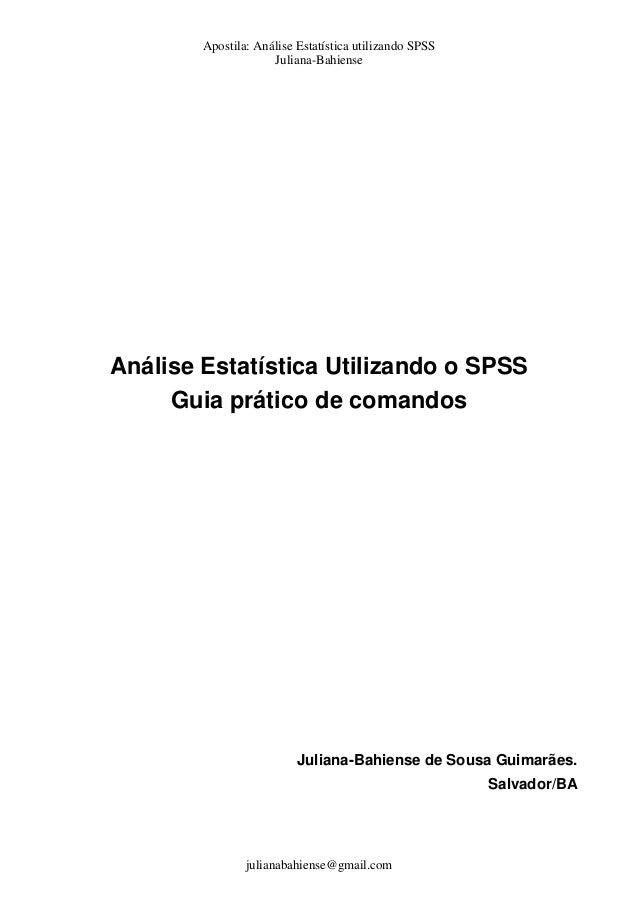 Apostila: Análise Estatística utilizando SPSS Juliana-Bahiense julianabahiense@gmail.com Análise Estatística Utilizando o ...