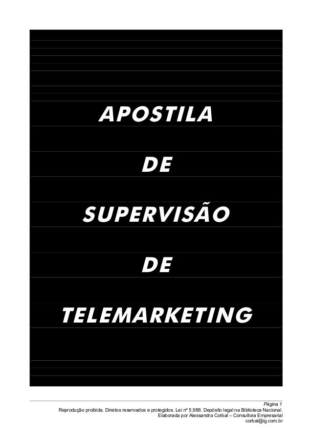 APOSTILA DE SUPERVISÃO DE TELEMARKETING Página 1 Reprodução proibida. Direitos reservados e protegidos. Lei nº 5.988. Depó...