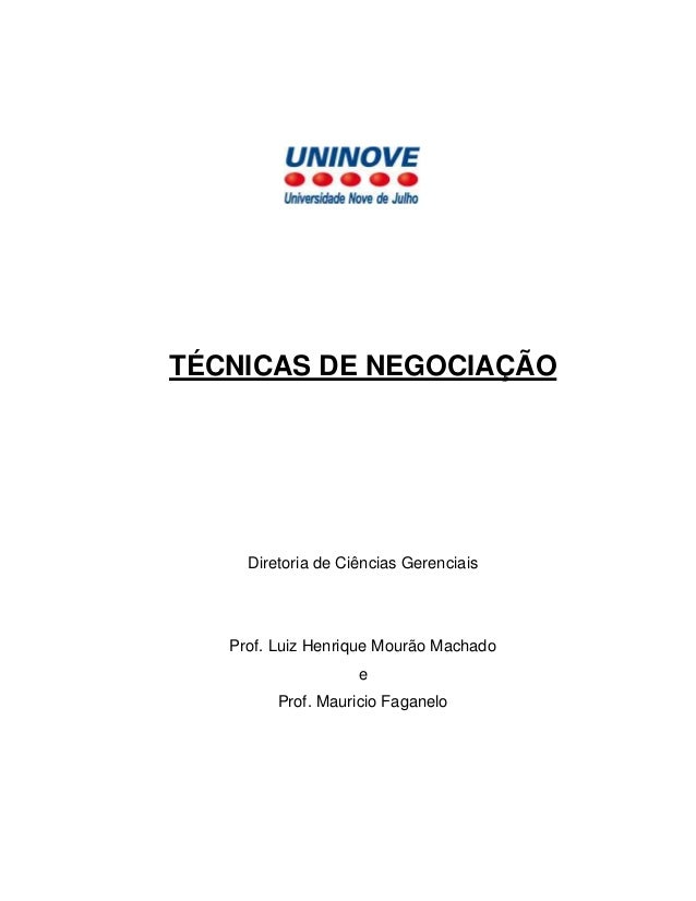 TÉCNICAS DE NEGOCIAÇÃO  Diretoria de Ciências Gerenciais  Prof. Luiz Henrique Mourão Machado e Prof. Mauricio Faganelo